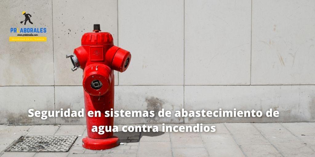 Seguridad en sistemas de abastecimiento de agua contra incendios